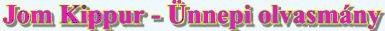 ELŐTTÜNK:Jom Kippur (Engesztelésnap)október 11. kedd estétől október 12, szerda estéig